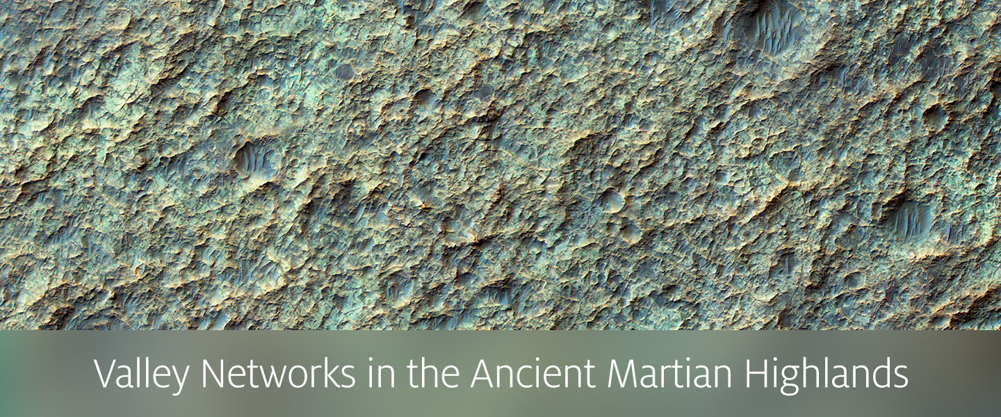 Valley Networks in the Ancient Martian Highlands