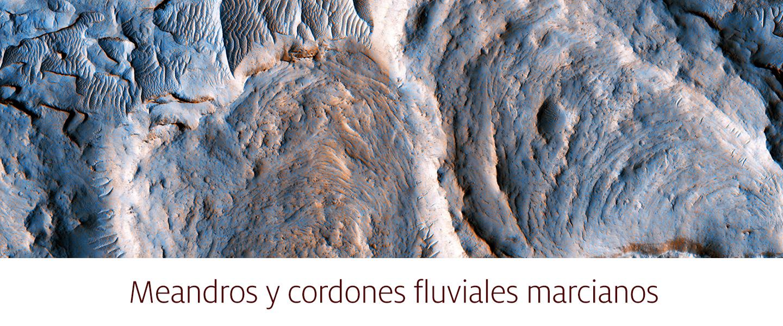 Meandros y cordones fluviales marcianos