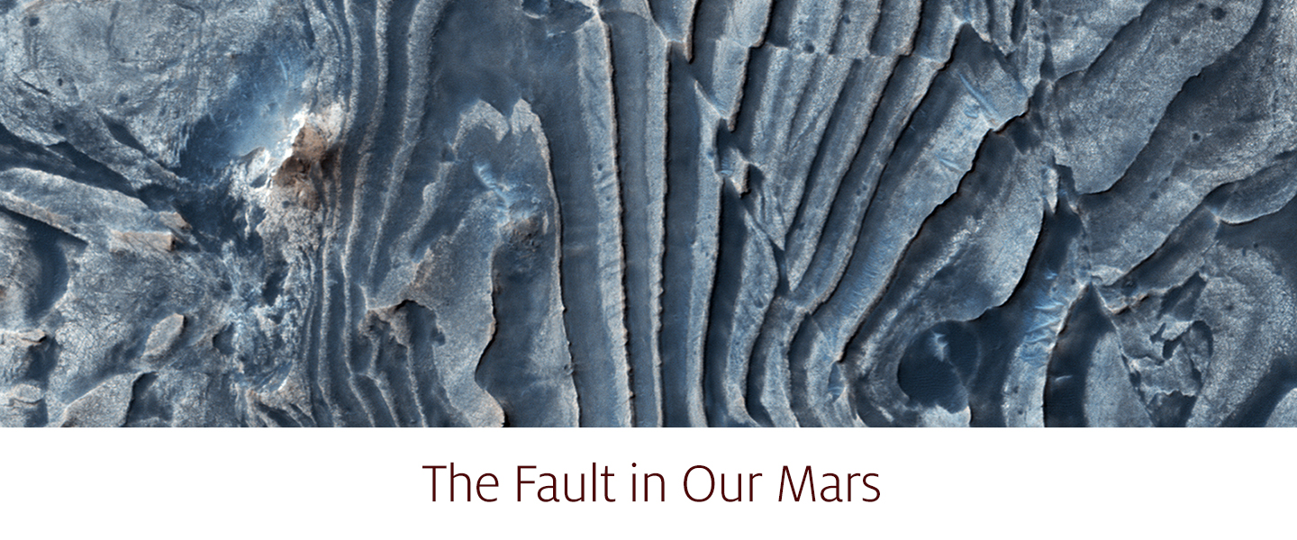 The Fault in Our Mars